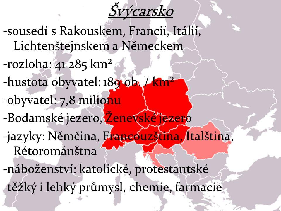 Švýcarsko -sousedí s Rakouskem, Francií, Itálií, Lichtenštejnskem a Německem. -rozloha: 41 285 km².