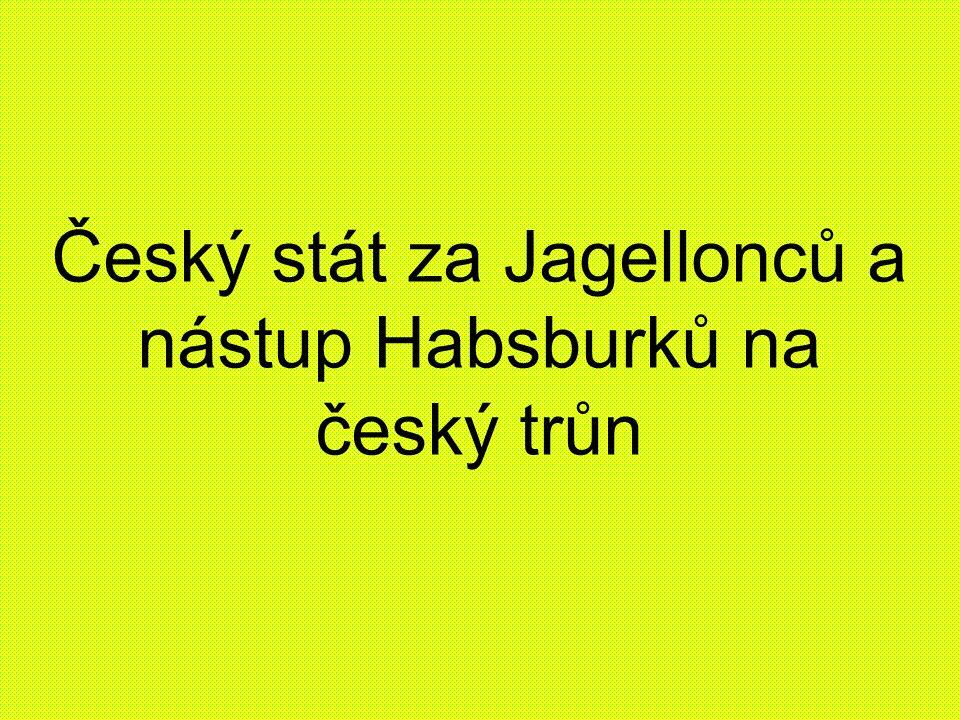 Český stát za Jagellonců a nástup Habsburků na český trůn