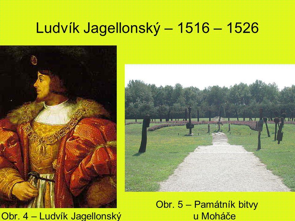 Ludvík Jagellonský – 1516 – 1526 Obr. 5 – Památník bitvy