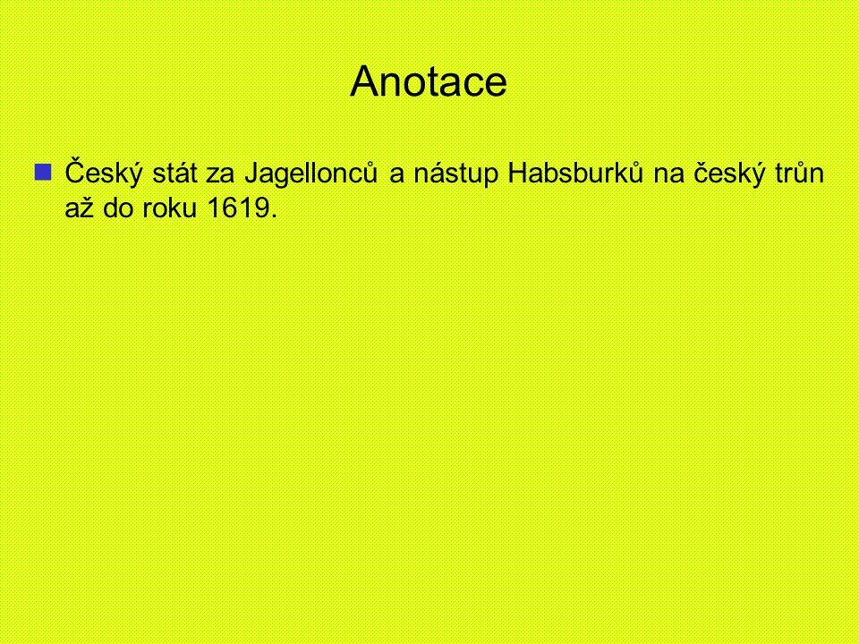 Anotace Český stát za Jagellonců a nástup Habsburků na český trůn až do roku 1619.