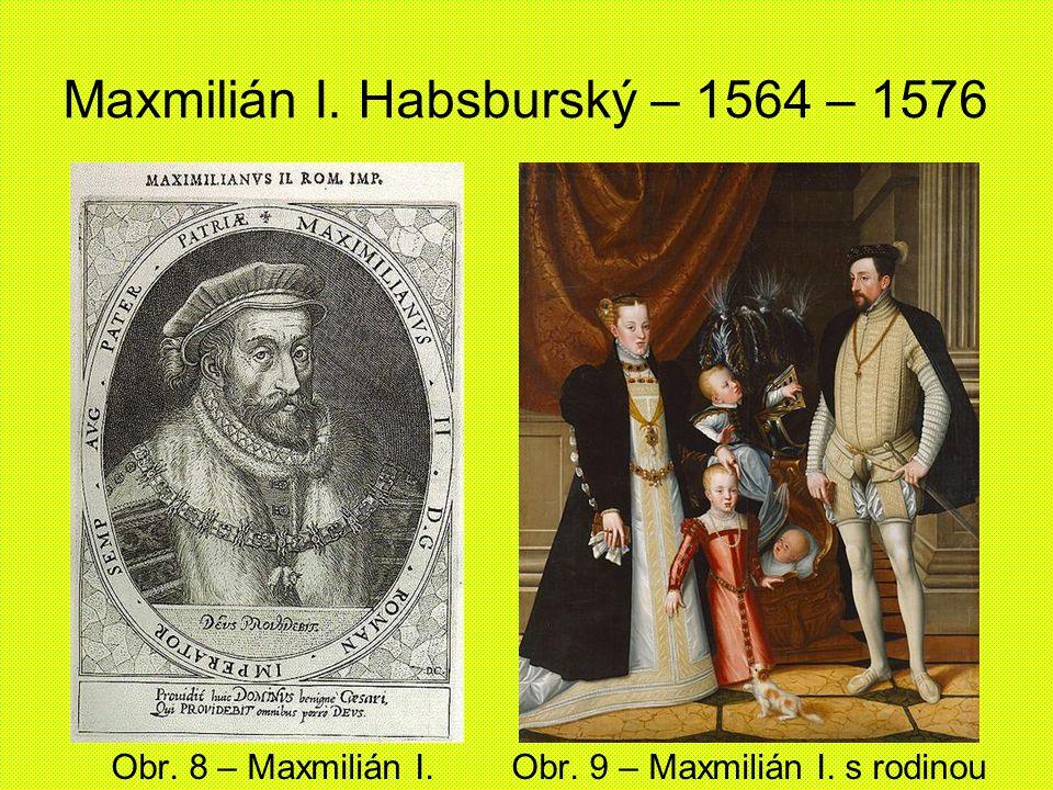 Maxmilián I. Habsburský – 1564 – 1576