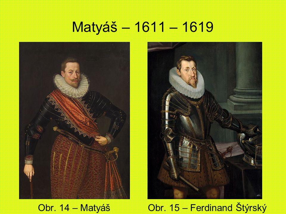 Matyáš – 1611 – 1619 Obr. 14 – Matyáš Obr. 15 – Ferdinand Štýrský