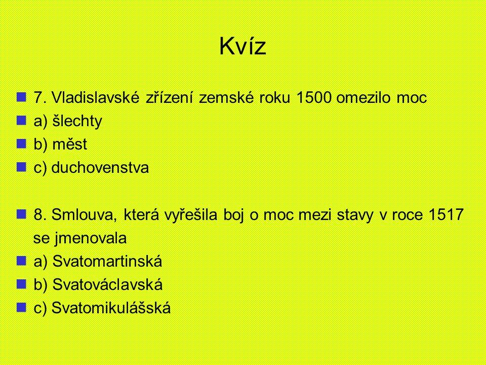 Kvíz 7. Vladislavské zřízení zemské roku 1500 omezilo moc a) šlechty