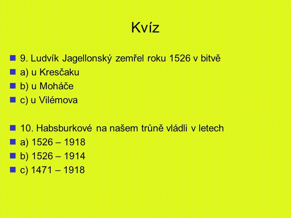 Kvíz 9. Ludvík Jagellonský zemřel roku 1526 v bitvě a) u Kresčaku