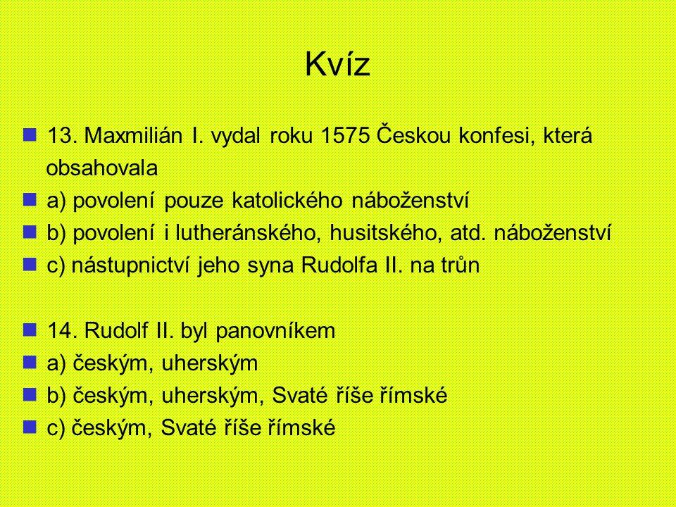 Kvíz 13. Maxmilián I. vydal roku 1575 Českou konfesi, která obsahovala