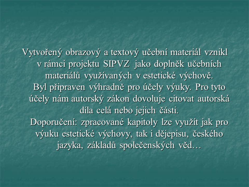 Vytvořený obrazový a textový učební materiál vznikl v rámci projektu SIPVZ jako doplněk učebních materiálů využívaných v estetické výchově.