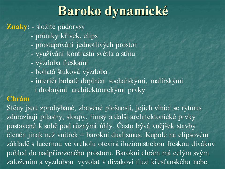 Baroko dynamické Znaky: - složité půdorysy - průniky křivek, elips