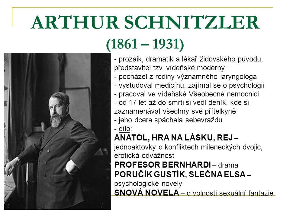 ARTHUR SCHNITZLER (1861 – 1931) prozaik, dramatik a lékař židovského původu, představitel tzv. vídeňské moderny.