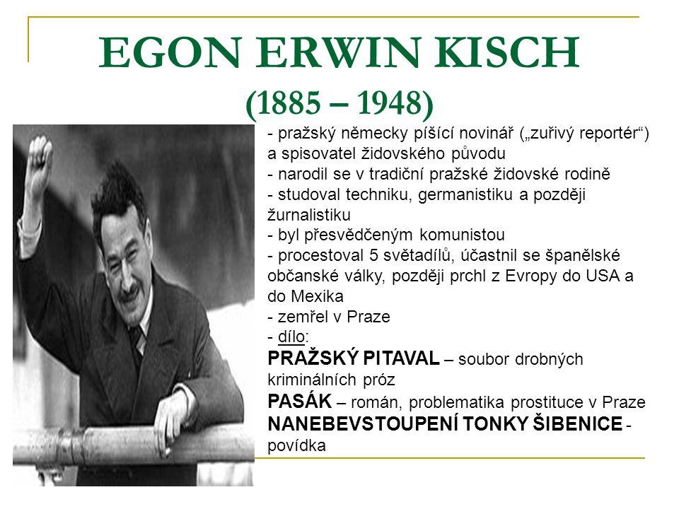 """EGON ERWIN KISCH (1885 – 1948) pražský německy píšící novinář (""""zuřivý reportér ) a spisovatel židovského původu."""
