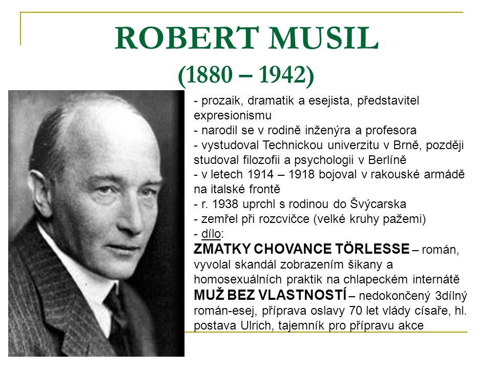 ROBERT MUSIL (1880 – 1942) prozaik, dramatik a esejista, představitel expresionismu. narodil se v rodině inženýra a profesora.