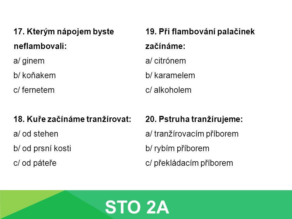 STO 2A 17. Kterým nápojem byste neflambovali: a/ ginem b/ koňakem