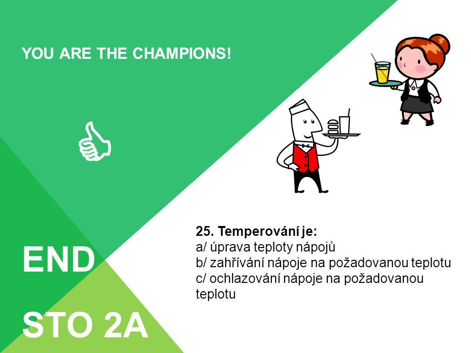  END STO 2A YOU ARE THE CHAMPIONS! 25. Temperování je: