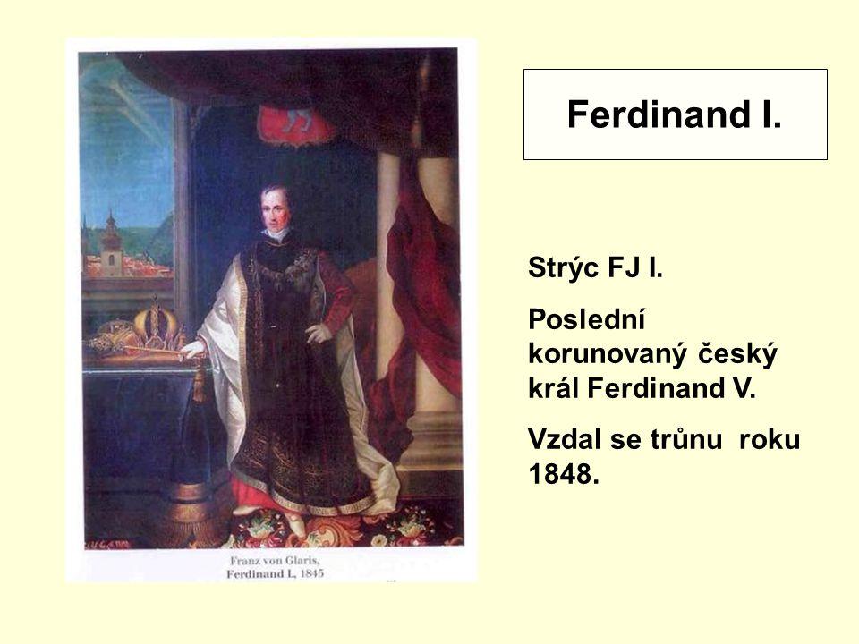 Ferdinand I. Strýc FJ I. Poslední korunovaný český král Ferdinand V.