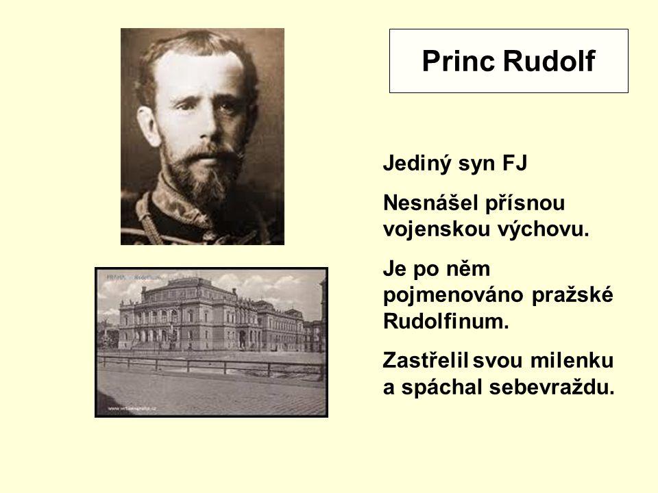 Princ Rudolf Jediný syn FJ Nesnášel přísnou vojenskou výchovu.