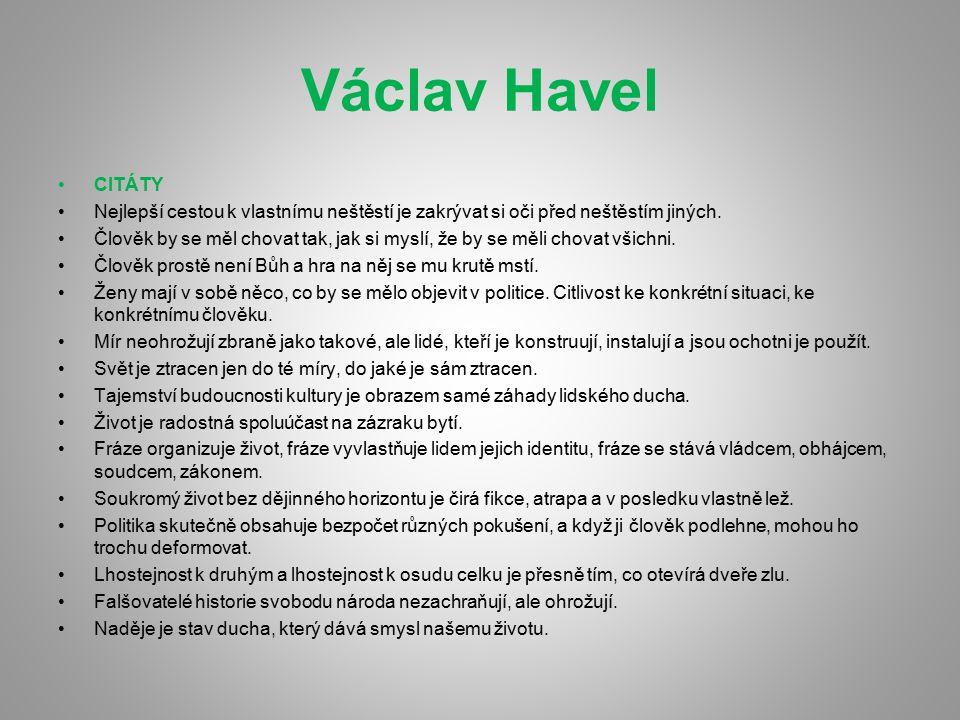 Václav Havel CITÁTY. Nejlepší cestou k vlastnímu neštěstí je zakrývat si oči před neštěstím jiných.