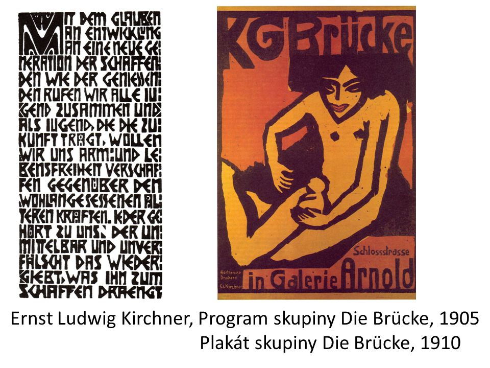 Ernst Ludwig Kirchner, Program skupiny Die Brücke, 1905 Plakát skupiny Die Brücke, 1910