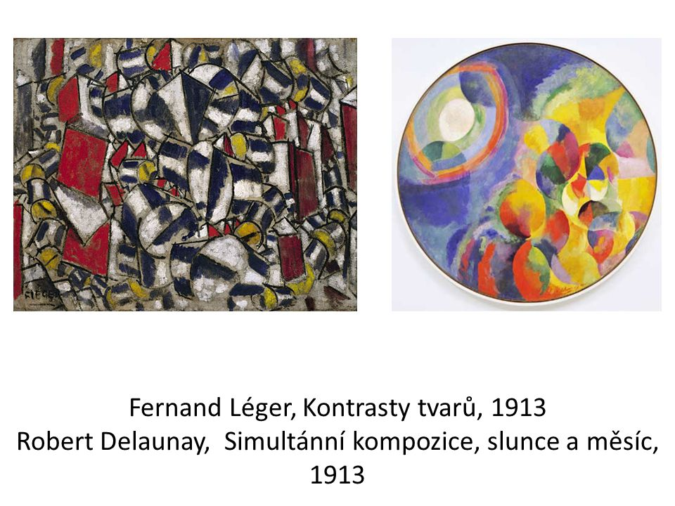Fernand Léger, Kontrasty tvarů, 1913 Robert Delaunay, Simultánní kompozice, slunce a měsíc, 1913