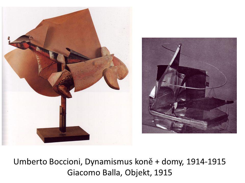 Umberto Boccioni, Dynamismus koně + domy, 1914-1915 Giacomo Balla, Objekt, 1915