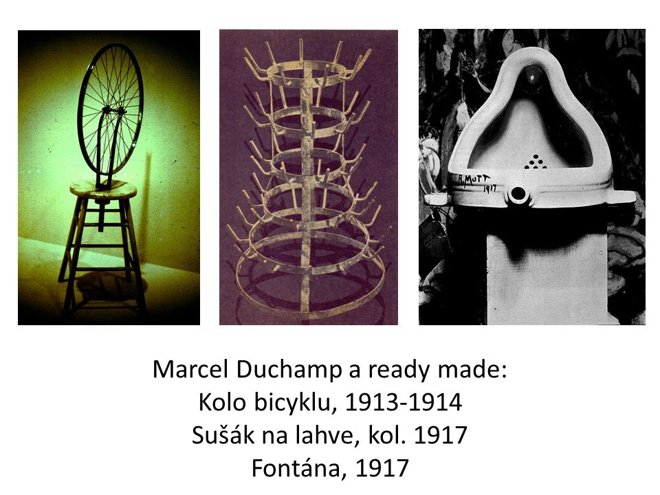 Marcel Duchamp a ready made: Kolo bicyklu, 1913-1914 Sušák na lahve, kol. 1917 Fontána, 1917