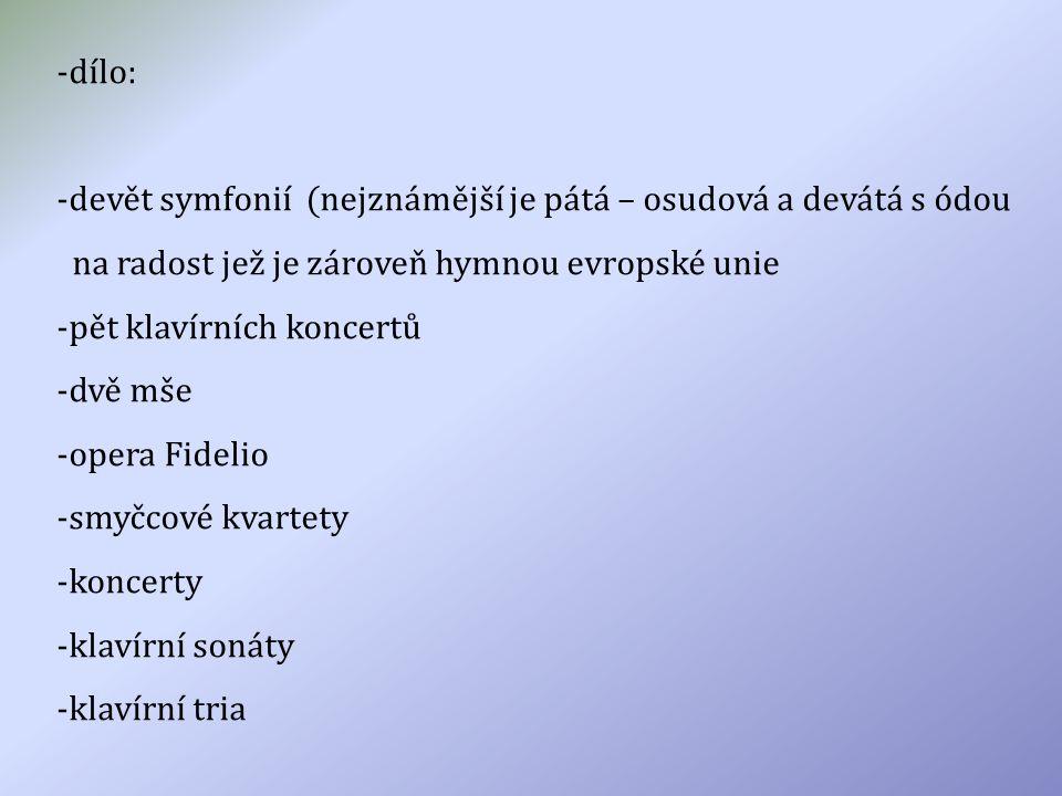 dílo: devět symfonií (nejznámější je pátá – osudová a devátá s ódou. na radost jež je zároveň hymnou evropské unie.