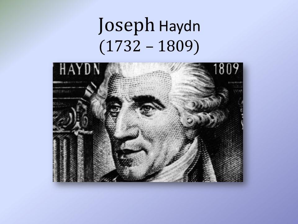 Joseph Haydn (1732 – 1809)
