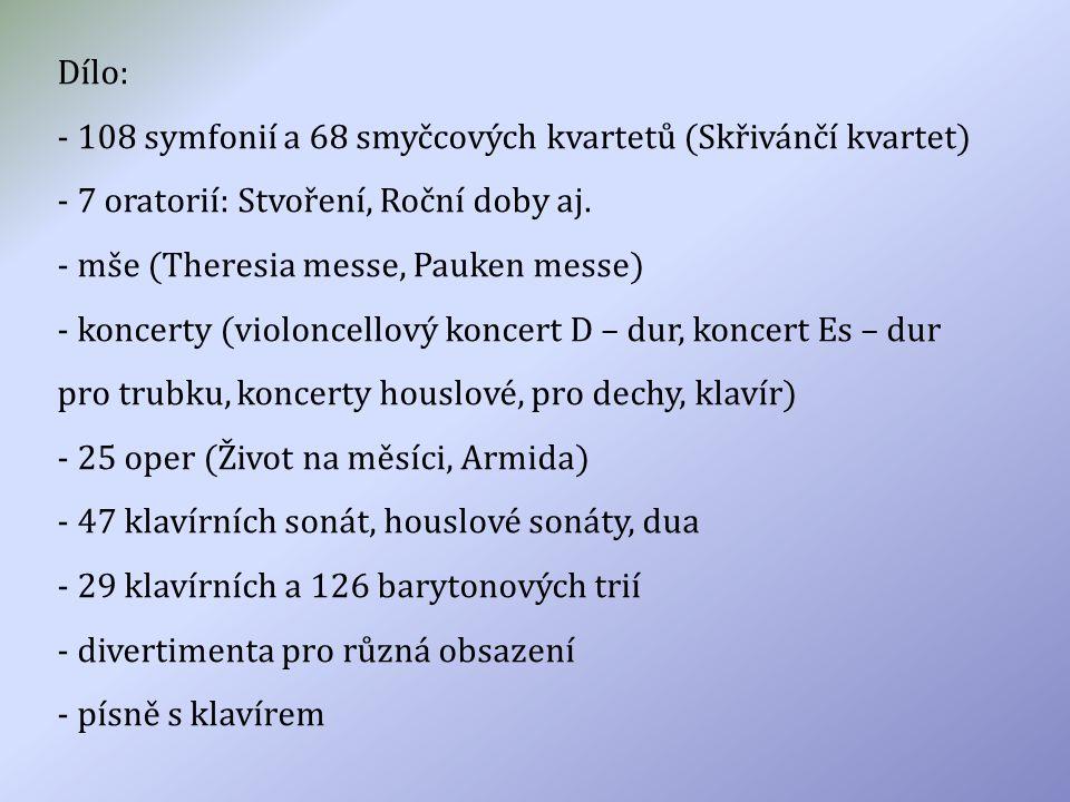 Dílo: - 108 symfonií a 68 smyčcových kvartetů (Skřivánčí kvartet) - 7 oratorií: Stvoření, Roční doby aj.
