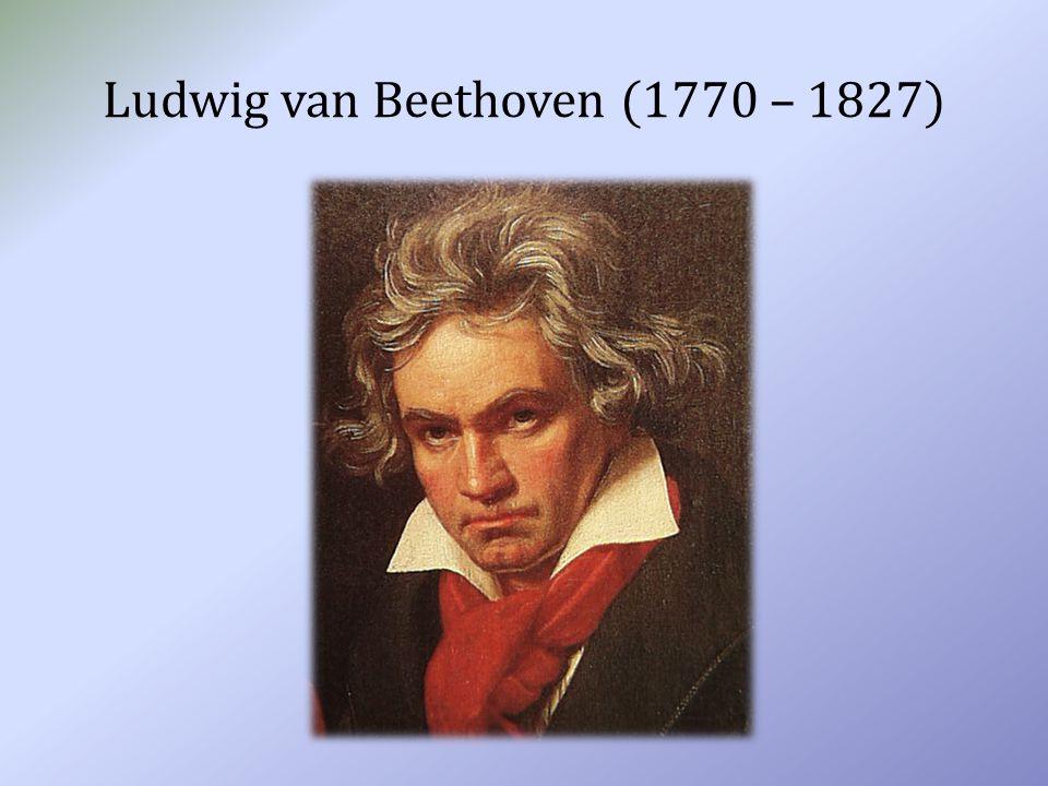 Ludwig van Beethoven (1770 – 1827)