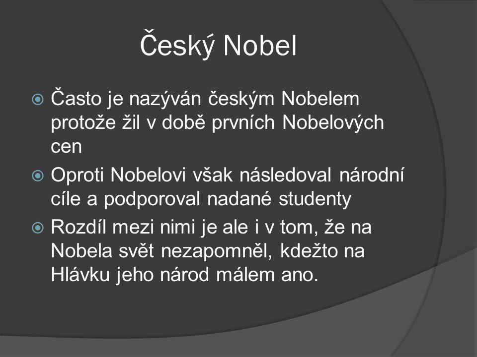 Český Nobel Často je nazýván českým Nobelem protože žil v době prvních Nobelových cen.