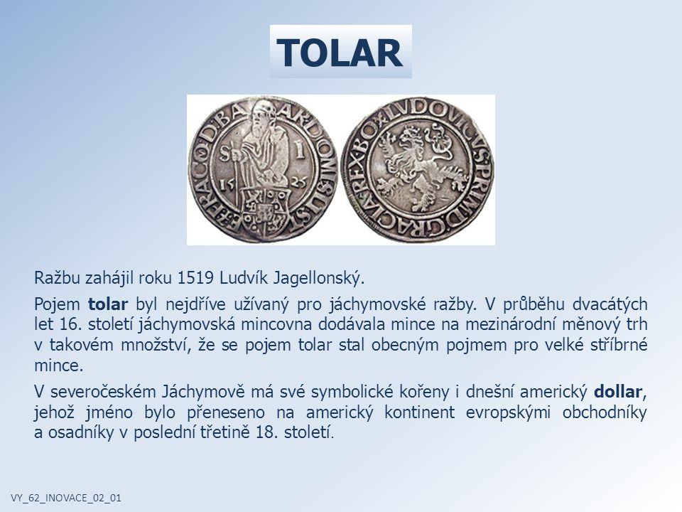 TOLAR Ražbu zahájil roku 1519 Ludvík Jagellonský.