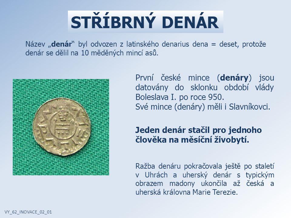 """STŘÍBRNÝ DENÁR Název """"denár byl odvozen z latinského denarius dena = deset, protože denár se dělil na 10 měděných mincí asů."""