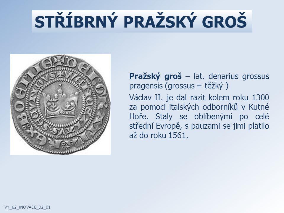 STŘÍBRNÝ PRAŽSKÝ GROŠ Pražský groš – lat. denarius grossus pragensis (grossus = těžký )