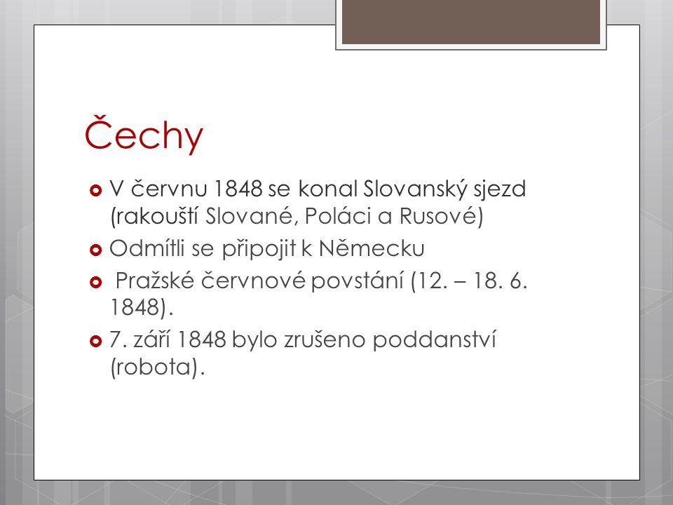 Čechy V červnu 1848 se konal Slovanský sjezd (rakouští Slované, Poláci a Rusové) Odmítli se připojit k Německu.