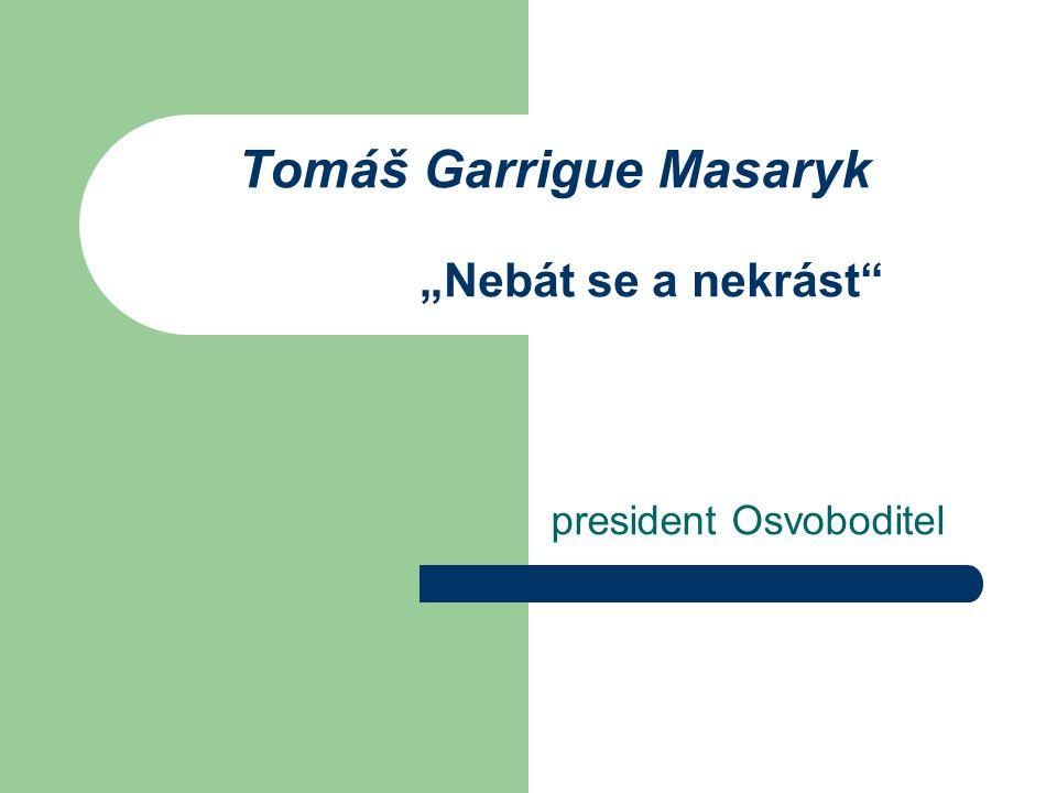 "Tomáš Garrigue Masaryk ""Nebát se a nekrást"