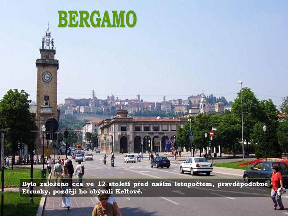 BERGAMO Bylo založeno cca ve 12 století před naším letopočtem, pravděpodobně Etrusky, později ho obývali Keltové.