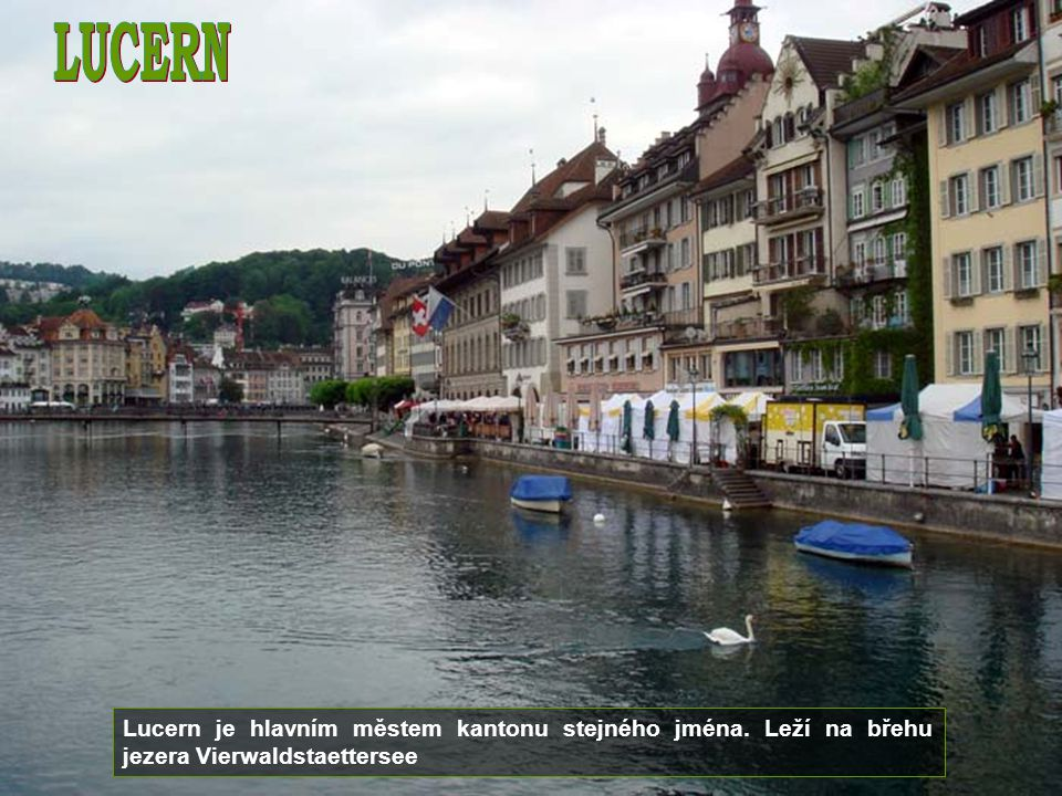 LUCERN Lucern je hlavním městem kantonu stejného jména. Leží na břehu jezera Vierwaldstaettersee