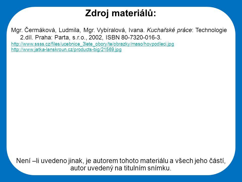 Zdroj materiálů: Mgr. Čermáková, Ludmila, Mgr. Vybíralová, Ivana. Kuchařské práce: Technologie 2.díl. Praha: Parta, s.r.o., 2002, ISBN 80-7320-016-3.