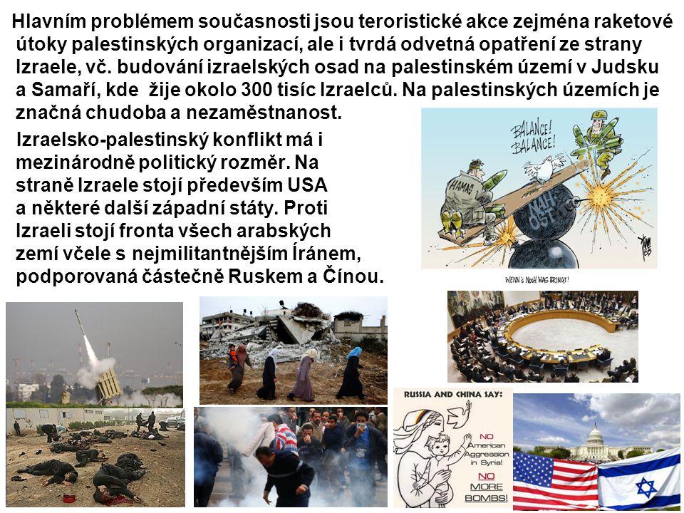 Hlavním problémem současnosti jsou teroristické akce zejména raketové útoky palestinských organizací, ale i tvrdá odvetná opatření ze strany Izraele, vč. budování izraelských osad na palestinském území v Judsku a Samaří, kde žije okolo 300 tisíc Izraelců. Na palestinských územích je značná chudoba a nezaměstnanost.