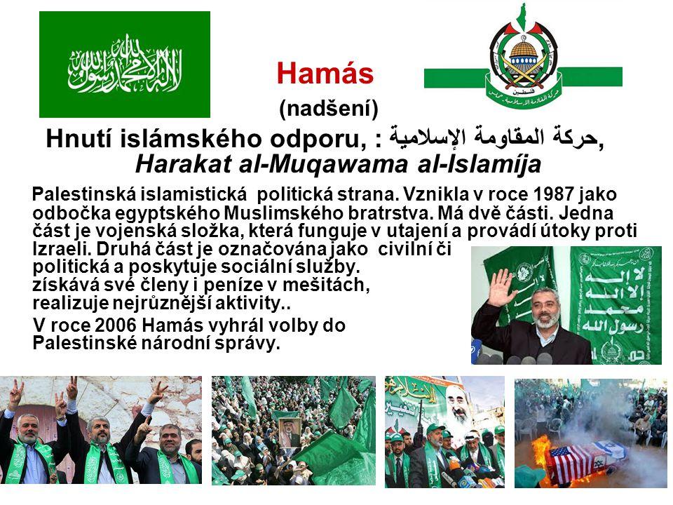 Hamás (nadšení) Hnutí islámského odporu, : حركة المقاومة الإسلامية, Harakat al-Muqawama al-Islamíja.
