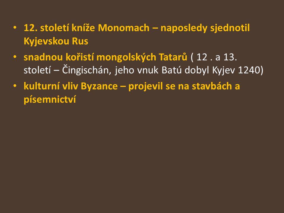 12. století kníže Monomach – naposledy sjednotil Kyjevskou Rus