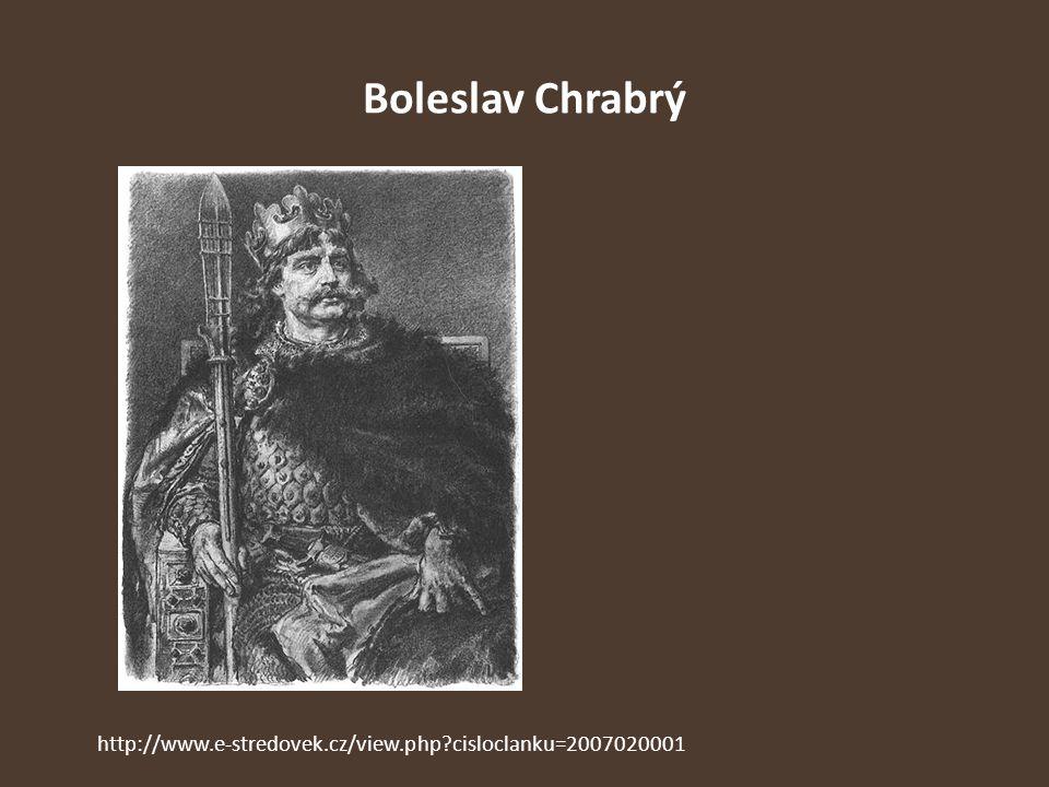 Boleslav Chrabrý http://www.e-stredovek.cz/view.php cisloclanku=2007020001