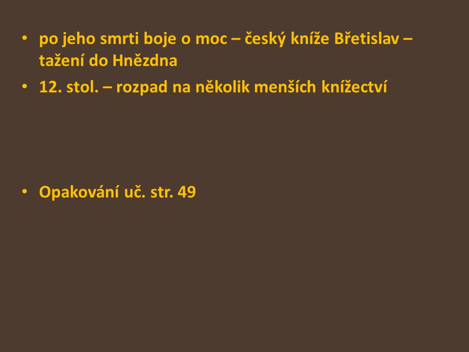 po jeho smrti boje o moc – český kníže Břetislav – tažení do Hnězdna