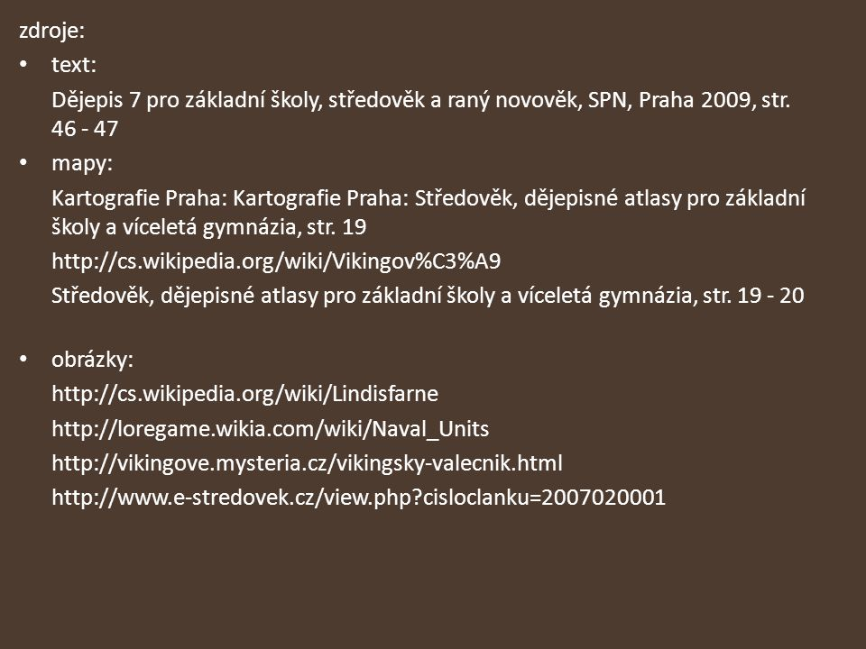 zdroje: text: Dějepis 7 pro základní školy, středověk a raný novověk, SPN, Praha 2009, str. 46 - 47.