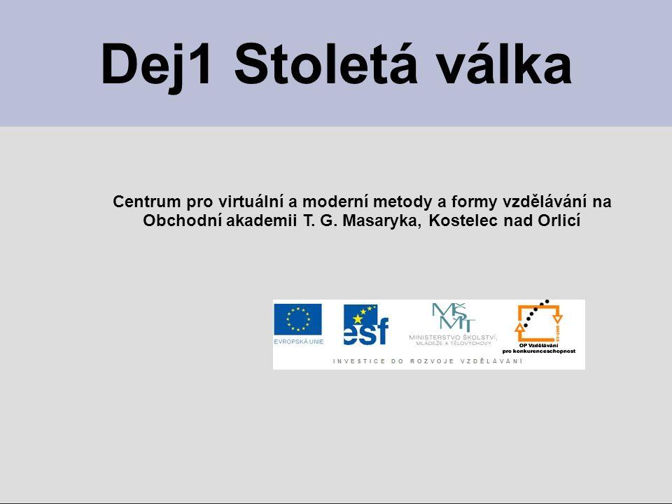 Dej1 Stoletá válka Centrum pro virtuální a moderní metody a formy vzdělávání na.