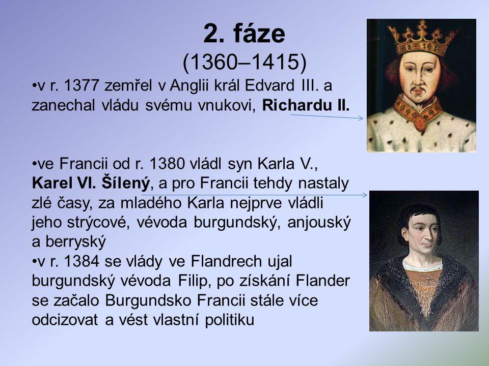 2. fáze (1360–1415) v r. 1377 zemřel v Anglii král Edvard III. a zanechal vládu svému vnukovi, Richardu II.
