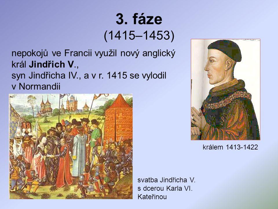 3. fáze (1415–1453) nepokojů ve Francii využil nový anglický král Jindřich V., syn Jindřicha IV., a v r. 1415 se vylodil v Normandii.