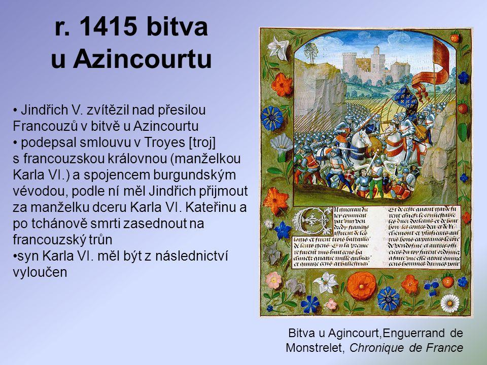 r. 1415 bitva u Azincourtu Jindřich V. zvítězil nad přesilou Francouzů v bitvě u Azincourtu.