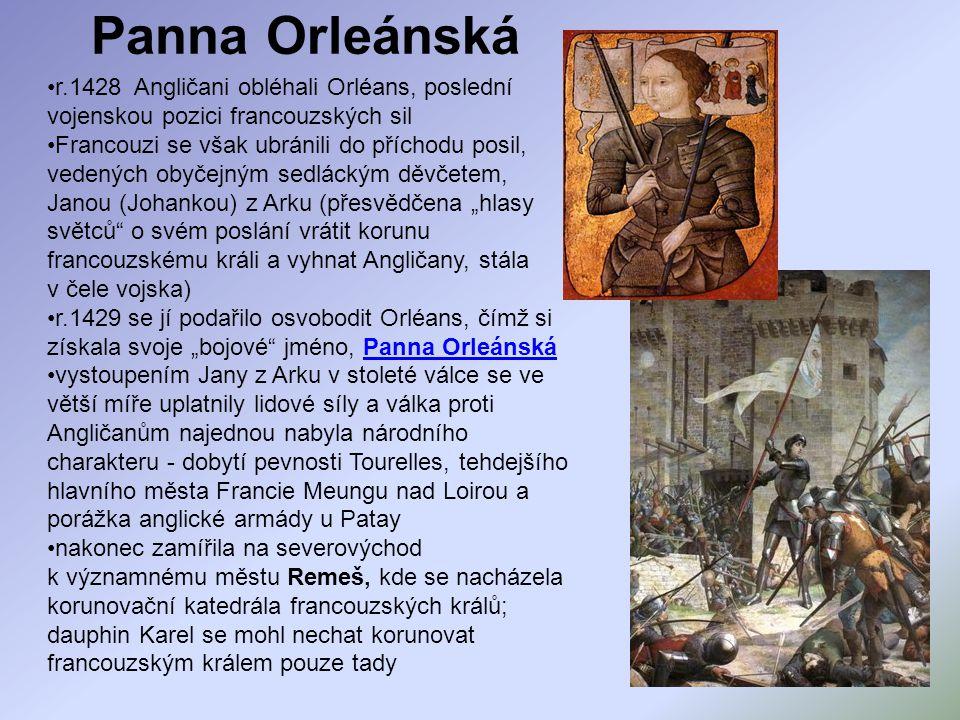 Panna Orleánská r.1428 Angličani obléhali Orléans, poslední vojenskou pozici francouzských sil.