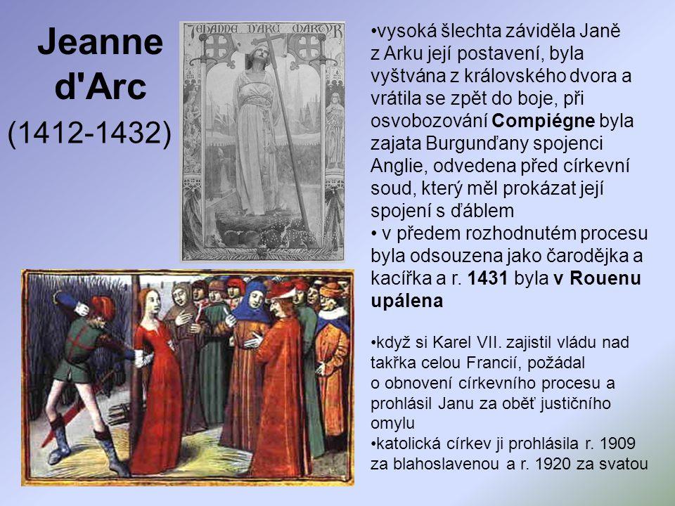 vysoká šlechta záviděla Janě z Arku její postavení, byla vyštvána z královského dvora a vrátila se zpět do boje, při osvobozování Compiégne byla zajata Burgunďany spojenci Anglie, odvedena před církevní soud, který měl prokázat její spojení s ďáblem