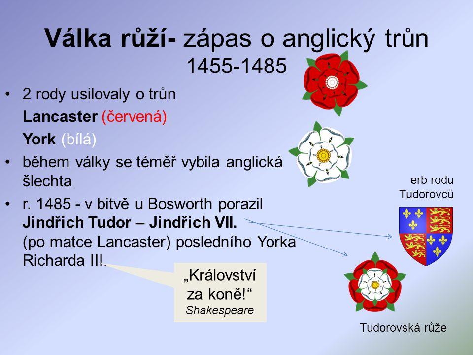 Válka růží- zápas o anglický trůn 1455-1485