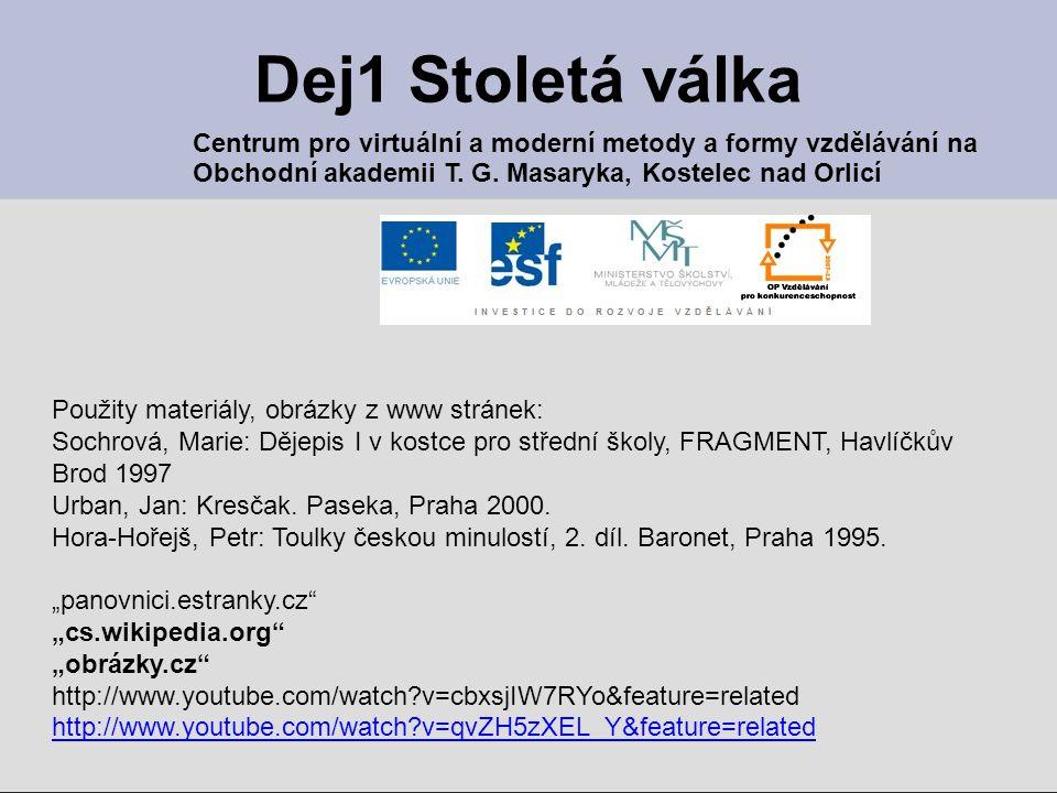 Dej1 Stoletá válka Centrum pro virtuální a moderní metody a formy vzdělávání na. Obchodní akademii T. G. Masaryka, Kostelec nad Orlicí.